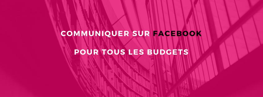 Communiquer sur Facebook pour tous les budgets